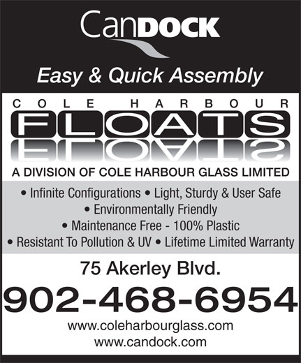 Cole Harbour Glass (902-468-6954) - Annonce illustrée======= - Easy & Quick Assembly Infinite Configurations   Light, Sturdy & User Safe Environmentally Friendly Maintenance Free - 100% Plastic Resistant To Pollution & UV   Lifetime Limited Warranty 75 Akerley Blvd. 902-468-6954 www.coleharbourglass.com www.candock.com