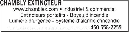Chambly Extincteur (450-658-2255) - Display Ad - www.chamblex.com • Industriel & commercial Extincteurs portatifs - Boyau d'incendie Lumière d'urgence - Système d'alarme d'incendie www.chamblex.com • Industriel & commercial Extincteurs portatifs - Boyau d'incendie Lumière d'urgence - Système d'alarme d'incendie