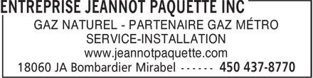 Entreprise Jeannot Paquette Inc (450-437-8770) - Annonce illustrée======= - GAZ NATUREL - PARTENAIRE GAZ MÉTRO SERVICE-INSTALLATION www.jeannotpaquette.com