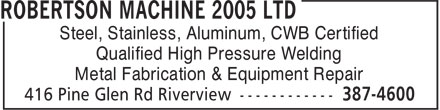 Robertson Machine 2005 Ltd (506-387-4600) - Annonce illustrée======= - Steel, Stainless, Aluminum, CWB Certified Qualified High Pressure Welding Metal Fabrication & Equipment Repair