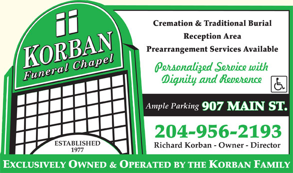 Korban Funeral Chapel (204-956-2193) - Annonce illustrée======= - Ample Parking 907 MAIN ST. 204-956-2193 ESTABLISHED Richard Korban - Owner - Director 1977 Cremation & Traditional Burial Reception Area Prearrangement Services Available EXCLUSIVELY OWNED & OPERATED BY THE KORBAN FAMILY