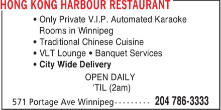 Hong Kong Harbour Restaurant (204-786-3333) - Display Ad - • Only Private V.I.P. Automated Karaoke • Traditional Chinese Cuisine • VLT Lounge • Banquet Services • City Wide Delivery OPEN DAILY 'TIL (2am) Rooms in Winnipeg