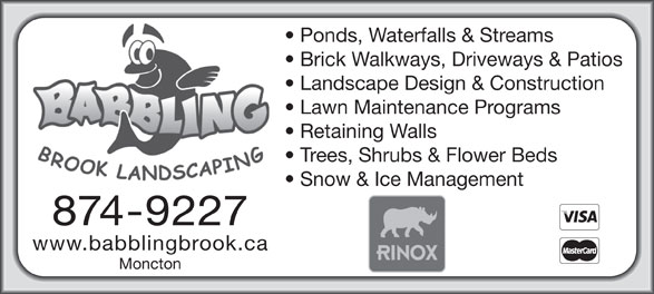 Babbling Brook Landscaping (506-874-9227) - Annonce illustrée======= - Ponds, Waterfalls & Streams Brick Walkways, Driveways & Patios Landscape Design & Construction Lawn Maintenance Programs Retaining Walls Trees, Shrubs & Flower Beds Snow & Ice Management 874-9227 www.babblingbrook.ca Moncton
