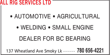 All Rig Services Ltd (780-656-4221) - Annonce illustrée======= - • AUTOMOTIVE • AGRICULTURAL DEALER FOR BC BEARING • WELDING • SMALL ENGINE • AUTOMOTIVE • AGRICULTURAL • WELDING • SMALL ENGINE DEALER FOR BC BEARING