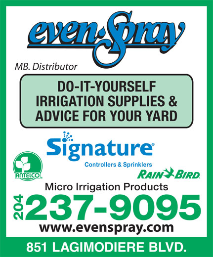 Even Spray & Chemicals Ltd (204-237-9095) - Display Ad - MB. Distributor DO-IT-YOURSELF IRRIGATION SUPPLIES & ADVICE FOR YOUR YARD Controllers & Sprinklers Micro Irrigation Products 237-9095 204 www.evenspray.com 851 LAGIMODIERE BLVD.