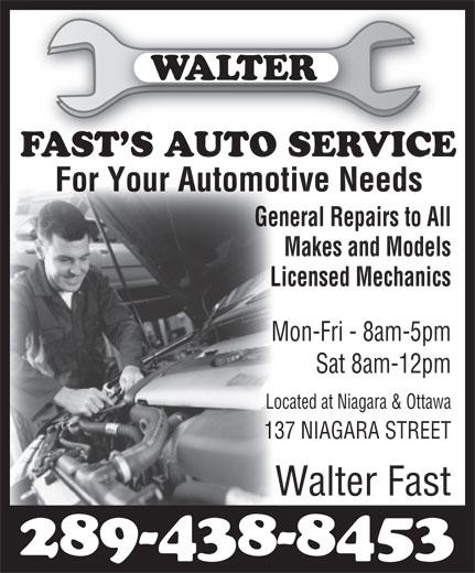 Walter Fast's Auto Service (905-704-0660) - Annonce illustrée======= - General Repairs to All Makes and Models Licensed Mechanics Mon-Fri - 8am-5pm Sat 8am-12pm Located at Niagara & Ottawa 137 NIAGARA STREET Walter Fast 289-438-8453