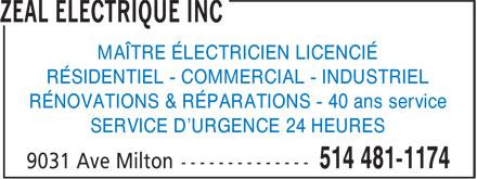 Zeal Electrique Inc (514-481-0082) - Annonce illustrée======= - MAÎTRE ÉLECTRICIEN LICENCIÉ RÉSIDENTIEL - COMMERCIAL - INDUSTRIEL RÉNOVATIONS & RÉPARATIONS - 40 ans service SERVICE D'URGENCE 24 HEURES
