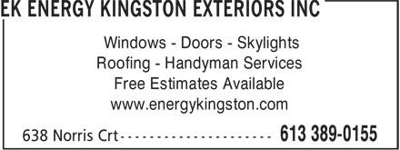 EK Energy Kingston Exteriors (613-389-0155) - Display Ad - Windows - Doors - Skylights Roofing - Handyman Services Free Estimates Available www.energykingston.com