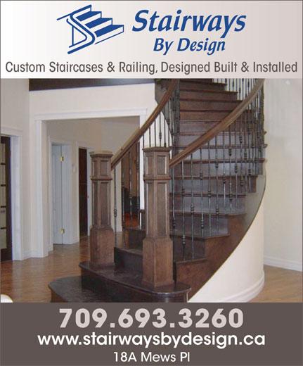 Stairways By Design (709-754-0110) - Display Ad - Custom Staircases & Railing, Designed Built & Installed 709.693.3260 www.stairwaysbydesign.ca 18A Mews Pl