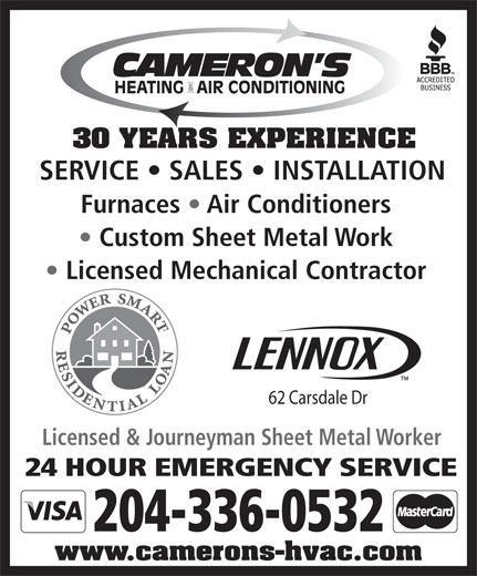 Cameron's Heating & Air Conditioning Ltd (204-336-0532) - Display Ad - SERVICE   SALES   INSTALLATION Furnaces   Air Conditioners Custom Sheet Metal Work Licensed Mechanical Contractor 62 Carsdale Dr Licensed & Journeyman Sheet Metal Worker 24 HOUR EMERGENCY SERVICE 204-336-0532 www.camerons-hvac.com 30 YEARS EXPERIENCE