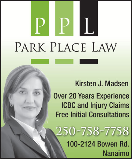 Park Place Law (250-758-7758) - Display Ad - Kirsten J. Madsen Over 20 Years Experience ICBC and Injury Claims Free Initial Consultations 250-758-7758 100-2124 Bowen Rd. Nanaimo