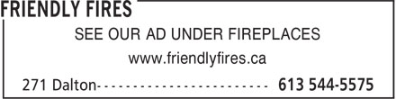 Friendly Fires (613-544-5575) - Display Ad - www.friendlyfires.ca SEE OUR AD UNDER FIREPLACES
