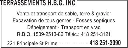 Terrassements H.B.G. Inc (418-251-3090) - Annonce illustrée======= - Vente et transport de sable, terre & gravier Excavation de tous genres - Fosses septiques Déneigement - Transport en vrac R.B.Q. 1509-2513-86 Téléc.: 418 251-3121