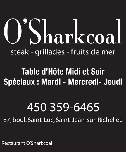 O'Sharkcoal (450-359-6465) - Annonce illustrée======= - Spéciaux : Mardi - Mercredi- Jeudi Restaurant O Sharkcoal Table d Hôte Midi et Soir