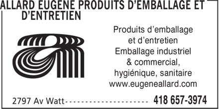 Allard Eugène Produits d'Emballage et d'Entretien (418-657-3974) - Annonce illustrée======= - et d'entretien Emballage industriel Produits d'emballage & commercial, hygiénique, sanitaire www.eugeneallard.com