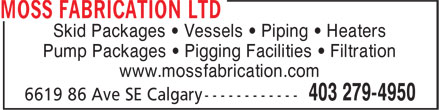 Moss Fabrication Ltd (403-279-4950) - Annonce illustrée======= - Skid Packages • Vessels • Piping • Heaters Pump Packages • Pigging Facilities • Filtration www.mossfabrication.com