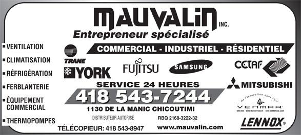 Mauvalin Inc (418-543-7244) - Annonce illustrée======= - COMMERCIAL - INDUSTRIEL - RÉSIDENTIEL CLIMATISATION RÉFRIGÉRATION SERVICE 24 HEURES FERBLANTERIE 418 ÉQUIPEMENT 418 COMMERCIAL www.mauvalin.com TÉLÉCOPIEUR: 418 543-8947 1130 DE LA MANIC CHICOUTIMI DISTRIBUTEUR AUTORISÉ RBQ 2168-3222-32 THERMOPOMPES Entrepreneur spécialisé VENTILATION