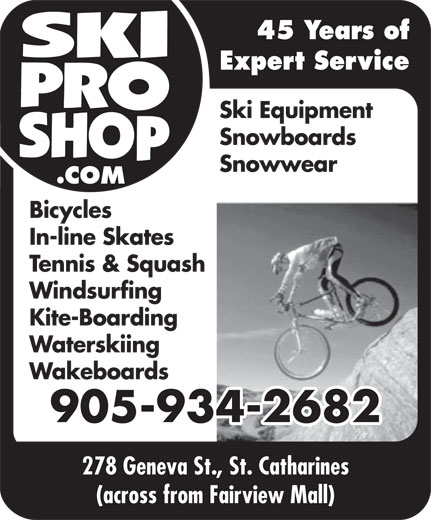 Ski Pro Shop (905-934-2682) - Display Ad - Expert Service 45 Years of Ski Equipment Snowboards In-line Skates Tennis & Squash Windsurfing Kite-Boarding Waterskiing Wakeboards 905-934-2682 278 Geneva St., St. Catharines (across from Fairview Mall) Snowwear Bicycles