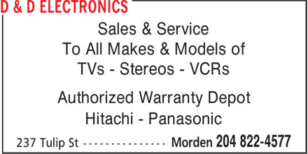 D & D Electronics (204-822-4577) - Annonce illustrée======= - Sales & Service To All Makes & Models of TVs - Stereos - VCRs Authorized Warranty Depot Hitachi - Panasonic