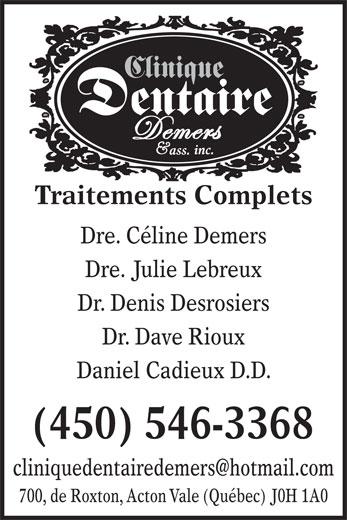 Clinique Dentaire Demers & Associés inc (450-546-3368) - Annonce illustrée======= - 700, de Roxton, Acton Vale (Québec) J0H 1A0 Clinique Dentaire inc. ass. Traitements Complets Dre. Céline Demers Dre. Julie Lebreux Dr. Denis Desrosiers Dr. Dave Rioux Daniel Cadieux D.D. (450) 546-3368