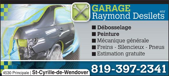 Raymond Désilets Garage (819-397-2341) - Annonce illustrée======= - GARAGEGA enr Raymond DesiletsRa - Débosselage- Dé - Peinture- Pe - Mécanique générale- Mé - Freins - Silencieux - Pneus- Fr - Estimation gratuite- Es 819-397-23418 4530 Principale St-Cyrille-de-Wendover