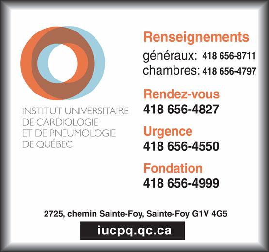 Institut Universitaire De Cardiologie Et De Pneumologie de Québec (418-656-8711) - Annonce illustrée======= - Renseignements 418 656-8711 généraux: 418 656-4797 chambres: Rendez-vous 418 656-4827 Urgence 418 656-4550 Fondation 418 656-4999 2725, chemin Sainte-Foy, Sainte-Foy G1V 4G5 iucpq.qc.ca