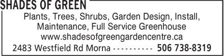 Shades of Green (506-738-8319) - Annonce illustrée======= - Plants, Trees, Shrubs, Garden Design, Install, Maintenance, Full Service Greenhouse www.shadesofgreengardencentre.ca