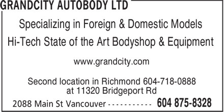 Grandcity Autobody Ltd (604-875-8328) - Display Ad - Specializing in Foreign & Domestic Models Hi-Tech State of the Art Bodyshop & Equipment www.grandcity.com Second location in Richmond 604-718-0888 at 11320 Bridgeport Rd