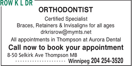 Row K L Dr (204-254-3520) - Annonce illustrée======= - ORTHODONTIST Certified Specialist ® Braces, Retainers & Invisalign for all ages All appointments in Thompson at Aurora Dental Call now to book your appointment
