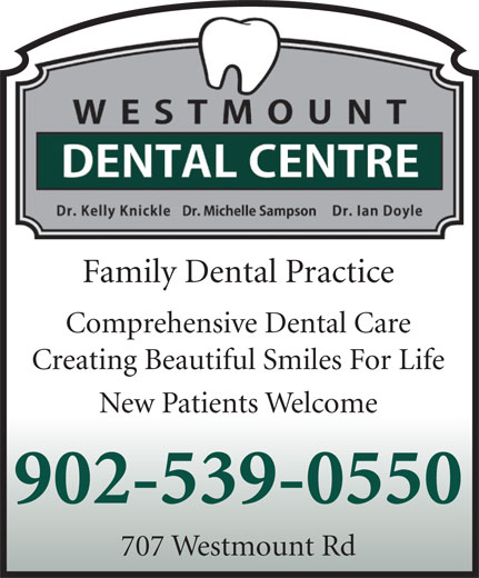 Westmount Dental Clinic (902-539-0550) - Annonce illustrée======= - Family Dental Practice Comprehensive Dental Care Creating Beautiful Smiles For Life New Patients Welcome 902-539-0550 707 Westmount Rd