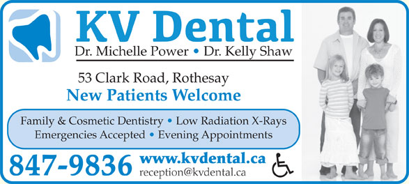 KV Dental (506-847-9836) - Annonce illustrée======= - Dr. Michelle Power   Dr. Kelly Shaw 53 Clark Road, Rothesay New Patients Welcome Family & Cosmetic Dentistry   Low Radiation X-Rays Emergencies Accepted   Evening Appointments www.kvdental.ca 847-9836