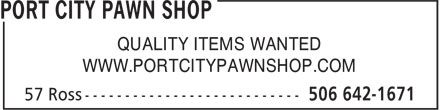 Port City Pawn Shop (506-642-1671) - Display Ad - WWW.PORTCITYPAWNSHOP.COM QUALITY ITEMS WANTED