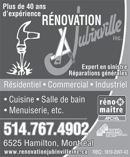 Rénovation Jubinville Inc (514-767-4902) - Annonce illustrée======= - Plus de 40 ans d expérience RÉNOVATION inc. Expert en sinistre Réparations générales Résidentiel   Commercial   Industriel Cuisine   Salle de bain Menuiserie, etc. 514.767.4902 6525 Hamilton, Montréal www.renovationjubinvilleinc.ca RBQ : 1819-2997-43