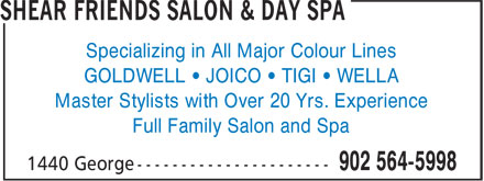 Shear Friends Salon & Day Spa (902-564-5998) - Display Ad - Specializing in All Major Colour Lines GOLDWELL • JOICO • TIGI • WELLA Master Stylists with Over 20 Yrs. Experience Full Family Salon and Spa Specializing in All Major Colour Lines GOLDWELL • JOICO • TIGI • WELLA Master Stylists with Over 20 Yrs. Experience Full Family Salon and Spa