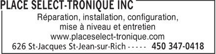 Place Sélect-Tronique Inc (450-347-0418) - Display Ad - Réparation, installation, configuration, mise à niveau et entretien www.placeselect-tronique.com