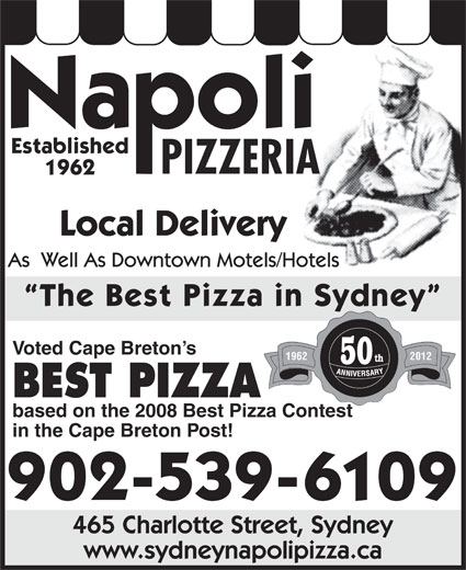 Napoli Pizzeria (902-539-6109) - Annonce illustrée======= - Established PIZZERIA 1962 Local Delivery As  Well As Downtown Motels/Hotels The Best Pizza in Sydney Voted Cape Breton s 1962 2012 50 BEST PIZZA based on the 2008 Best Pizza Contest in the Cape Breton Post! 902-539-6109 465 Charlotte Street, Sydney www.sydneynapolipizza.ca