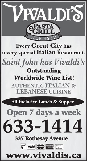 Vivaldi's (506-633-1414) - Annonce illustrée======= - Every Great City has a very special Italian Restaurant. Saint John has Vivaldi s AUTHENTIC ITALIAN & LEBANESE CUISINE All Inclusive Lunch & Supper