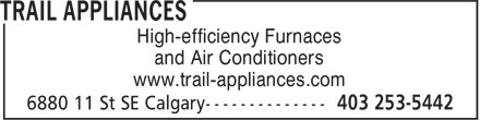 Trail Appliances (403-253-5442) - Display Ad - www.trail-appliances.com High-efficiency Furnaces and Air Conditioners