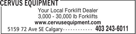 Cervus Equipment (403-243-6011) - Display Ad - Your Local Forklift Dealer 3,000 - 30,000 lb Forklifts www.cervusequipment.com Your Local Forklift Dealer 3,000 - 30,000 lb Forklifts www.cervusequipment.com