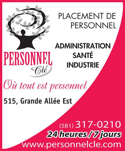 Personnel Clé (418-647-3775) - Annonce illustrée======= - PERSONNEL ADMINISTRATION SANTÉ INDUSTRIE 515, Grande Allée Est (581)317-0210 24 heures / 7 jours www.personnelcle.com PLACEMENT DE