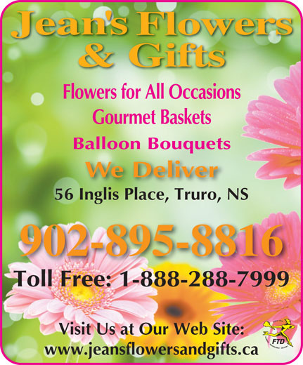 Jean's Flowers & Gifts (902-895-8816) - Display Ad - Gourmet Baskets Balloon Bouquets We Deliver 56 Inglis Place, Truro, NS 902-895-8816 Toll Free: 1-888-288-7999 Visit Us at Our Web Site: www.jeansflowersandgifts.ca Flowers for All Occasions