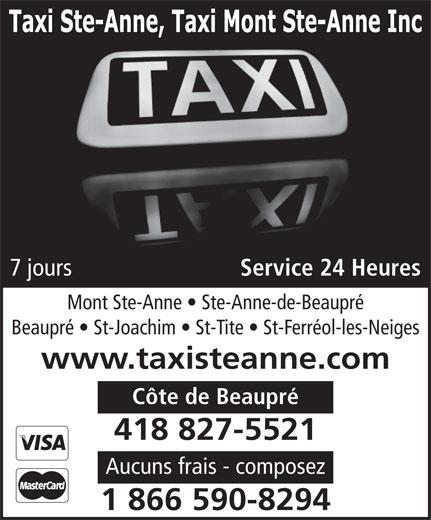 Taxi Ste-Anne-Mont Ste-Anne Inc (418-827-5521) - Display Ad - Service 24 Heures 7 jours Mont Ste-Anne   Ste-Anne-de-Beaupré Beaupré   St-Joachim   St-Tite   St-Ferréol-les-Neiges www.taxisteanne.com Côte de Beaupré 418 827-5521 Aucuns frais - composez 1 866 590-8294 Service 24 Heures 7 jours Mont Ste-Anne   Ste-Anne-de-Beaupré Beaupré   St-Joachim   St-Tite   St-Ferréol-les-Neiges www.taxisteanne.com Côte de Beaupré 418 827-5521 Aucuns frais - composez 1 866 590-8294