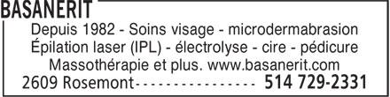 La Basanerit (514-729-2331) - Annonce illustrée======= - Depuis 1982 - Soins visage - microdermabrasion Épilation laser (IPL) - électrolyse - cire - pédicure Massothérapie et plus. www.basanerit.com