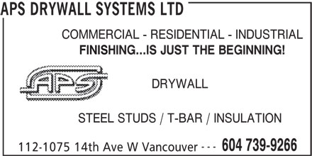 APS Drywall Systems Ltd (604-739-9266) - Annonce illustrée======= - COMMERCIAL - RESIDENTIAL - INDUSTRIAL FINISHING...IS JUST THE BEGINNING! DRYWALL STEEL STUDS / T-BAR / INSULATION --- 604 739-9266 112-1075 14th Ave W Vancouver APS DRYWALL SYSTEMS LTD COMMERCIAL - RESIDENTIAL - INDUSTRIAL FINISHING...IS JUST THE BEGINNING! DRYWALL STEEL STUDS / T-BAR / INSULATION --- 604 739-9266 112-1075 14th Ave W Vancouver APS DRYWALL SYSTEMS LTD