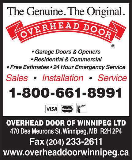 Overhead Door Of Winnipeg Ltd (204-233-8621) - Annonce illustrée======= - Garage Doors & Openers Garage Doors & Openers Residential & Commercial Free Estimates   24 Hour Emergency Service Sales     Installation     Service 1-800-661-8991 OVERHEAD DOOR OF WINNIPEG LTD 470 Des Meurons St. Winnipeg, MB  R2H 2P4 Fax (204) 233-2611 www.overheaddoorwinnipeg.ca Residential & Commercial Free Estimates   24 Hour Emergency Service Sales     Installation     Service 1-800-661-8991 OVERHEAD DOOR OF WINNIPEG LTD 470 Des Meurons St. Winnipeg, MB  R2H 2P4 Fax (204) 233-2611 www.overheaddoorwinnipeg.ca