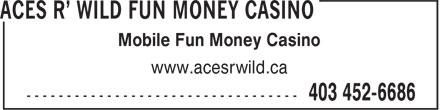 Aces R' Wild Fun Money Casino (403-452-6686) - Display Ad - Mobile Fun Money Casino www.acesrwild.ca