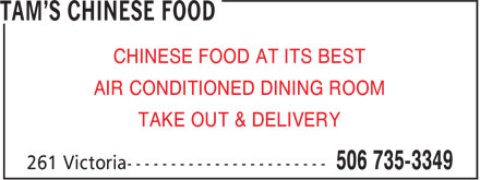 Tam's Chinese Food (506-735-3349) - Annonce illustrée======= - CHINESE FOOD AT ITS BEST AIR CONDITIONED DINING ROOM TAKE OUT & DELIVERY