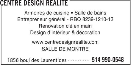 Centre Design Réalité (514-990-0548) - Annonce illustrée======= - Rénovation clé en main Design d'intérieur & décoration Armoires de cuisine • Salle de bains www.centredesignrealite.com SALLE DE MONTRE Entrepreneur général - RBQ 8239-1210-13
