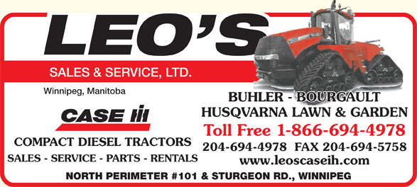 Leo's Sales & Service Ltd (204-694-4978) - Annonce illustrée======= - Toll Free 1-866-694-4978 COMPACT DIESEL TRACTORS 204-694-4978  FAX 204-694-5758 SALES - SERVICE - PARTS - RENTALS www.leoscaseih.com NORTH PERIMETER #101 & STURGEON RD., WINNIPEG SALES & SERVICE, LTD. Winnipeg, Manitoba BUHLER - BOURGAULT HUSQVARNA LAWN & GARDEN