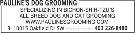 Pauline's Dog Grooming (403-226-8480) - Display Ad - SPECIALIZING IN BICHON-SHIH-TZU'S ALL BREED DOG AND CAT GROOMING WWW.PAULINESGROOMING.COM SPECIALIZING IN BICHON-SHIH-TZU'S ALL BREED DOG AND CAT GROOMING WWW.PAULINESGROOMING.COM SPECIALIZING IN BICHON-SHIH-TZU'S ALL BREED DOG AND CAT GROOMING WWW.PAULINESGROOMING.COM SPECIALIZING IN BICHON-SHIH-TZU'S ALL BREED DOG AND CAT GROOMING WWW.PAULINESGROOMING.COM